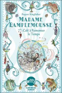 Madame Pamplemousse et le Café à remonter le temps de Rupert Kingfisher