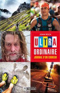 Ultra Ordinaire, journal d'un coureur : le livre de Joan Roch