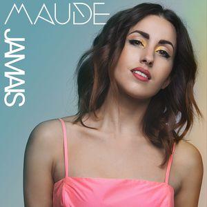 Maude : découvrez le clip de son nouveau single &quot&#x3B;Jamais&quot&#x3B; !