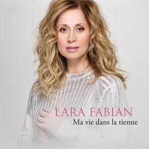 Lara Fabian : découvrez son nouveau single &quot&#x3B;Ma vie dans la tienne&quot&#x3B; !