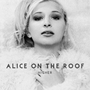 Alice On The Roof : son premier album &quot&#x3B;Higher&quot&#x3B; sortira le 18 Mars 2016 !