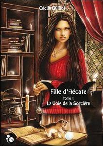 La fille d'Hécate T1 La voie de la sorcière de Cécile Guillot