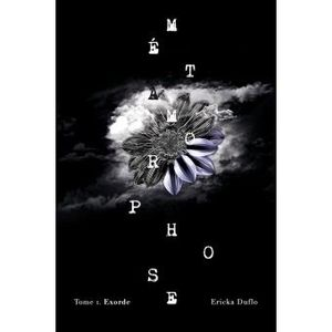 Métamorphose Tome 01 Exorde d'Ericka Duflo By Right Under The Blog