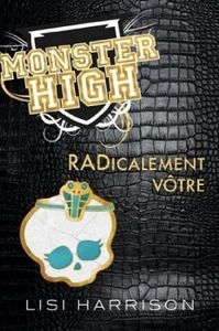 Lisi Harrison : Monster High : tome 2 :RADicalement vôtre