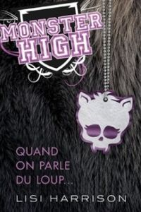 Lisi Harrison : Monster High : tome 3 : Quand on parle du loup ...