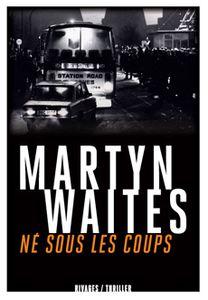 Né sous les coups de Martyn Waites (Rivages Thriller)