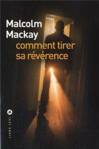 Comment tirer sa révérence de Malcolm Mackay (Liana Levi)