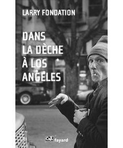 Dans la dèche à Los Angeles de Larry Fondation (Fayard)