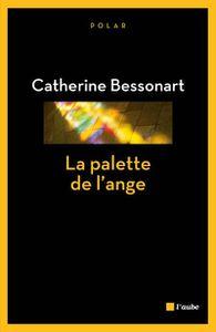 La palette de l'ange de Catherine Bessonart (Editions de l'aube)