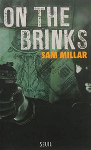 Sam Millar : le roman de sa vie. &quot&#x3B;On the Brinks&quot&#x3B;