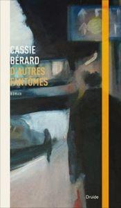 &quot&#x3B;D'autres fantômes&quot&#x3B; de Cassie Bérard