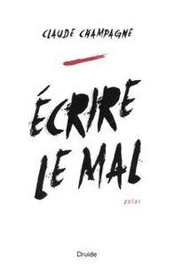 &quot&#x3B;Écrire le mal&quot&#x3B; de Claude Champagne