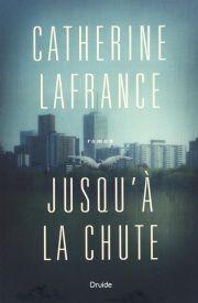 Jusqu'à la chute de Catherine Lafrance