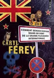 Comment devenir écrivain quand on vient de la grande plouquerie internationale de Caryl FEREY