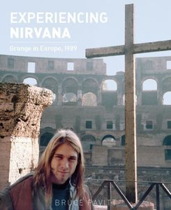 Experiencing nirvana : Grunge in Europe (1989) de bruce pavitt en version papier