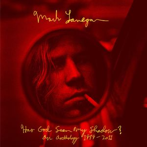 MARK LANEGAN : Has God Seen My Shadow? An Anthology 1989-2011 (2014)