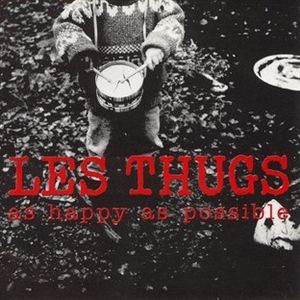 LES THUGS : AS HAPPY AS POSSIBLE (1993)