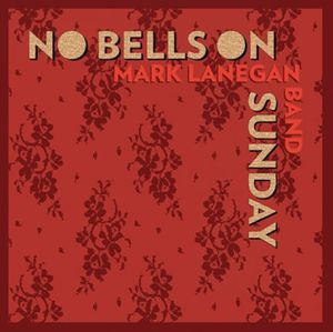 Mark Lanegan Band : EP &quot&#x3B;No Bells On Sunday&quot&#x3B; (2014)