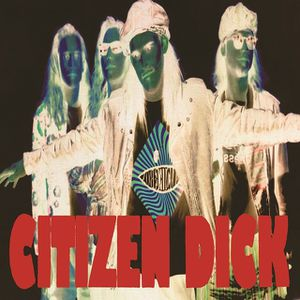 Citizen Dick : Touch Me I'm Dick édité pour le Record Store Day