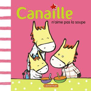 Canaille fête son anniversaire et Canaille n'aime pas la soupe/