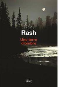 Ron Rash Une terre d'ombre ****+