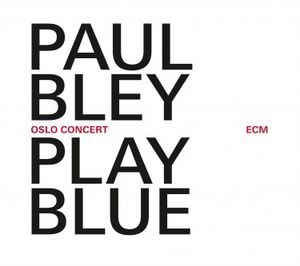 "Paul BLEY : ""Play Blue"" (ECM / Universal)"