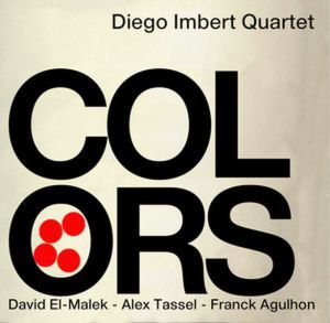"Diego IMBERT Quartet : ""Colors"" (Such Prod / Harmonia Mundi)"