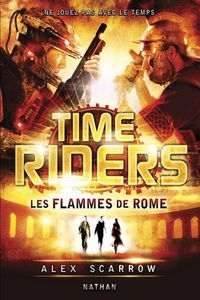 [Review Livre] Time Riders T5 : Les Flammes de Rome - Alex Scarrow