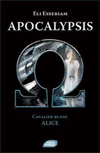 Apocalypsis Cavalier Blanc : Alice, le commencement de la fin du monde