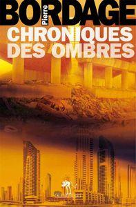 Les Chroniques des Ombres, encore du post-apocalyptique, mais à la façon de Pierre Bordage !