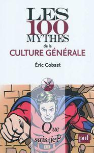 Les 100 mythes de la culture générale d'Eric Cobast