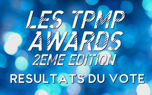 RESULTATS - LES TPMP AWARDS 2E EDITION