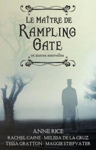 Le Maître de Rampling Gate et autres nouvelles Anne Rice- Maggie Stiefvater- Tessa Gratton- Melissa De La Cruz- Rachel Caine