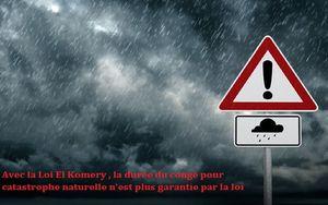 Avec la Loi El Komri , la durée du congé pour catastrophe naturelle n'est plus garantie par la loi