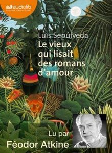 Le vieux qui lisait des romans d'amour de Luis Sepulveda (livre audio)