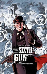 The Sixth Gun 1 : De mes doigts morts ...