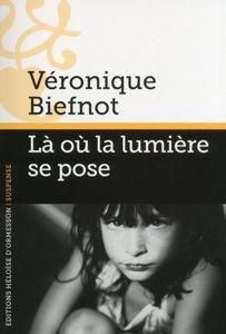 Là où la lumière se pose - Véronique Biefnot