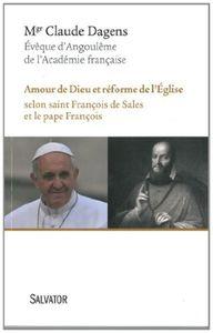 Dernier livre de Mgr Dagens : AMOUR DE DIEU ET RÉFORME DE L'ÉGLISE selon saint François de Sales et le pape François