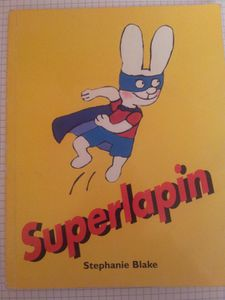 Superlapin. Stephanie Blake. (dès 2 ans)