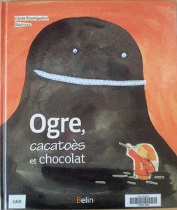 Ogre, cacatoès et chocolat. Cécile ROUMIGUIERE. (Dès 7 ans)
