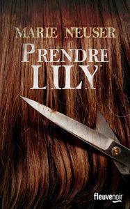 Les thrillers de l'été : &quot&#x3B;Prendre Lily&quot&#x3B;, Marie Neuser