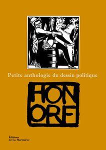 Honoré, &quot&#x3B;Petite anthologie du dessin politique&quot&#x3B; (La Martinière)
