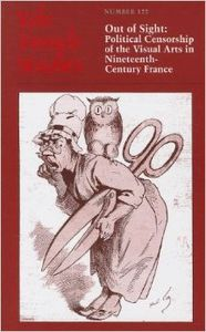 Out of Sight :  Political Censorship of the Visual Arts in 19th-Century France
