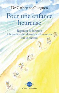 Pour une enfance heureuse – Repenser l'éducation à la lumière des dernières découvertes sur le cerveau, du Dr Catherine Gueguen - Mon compte-rendu