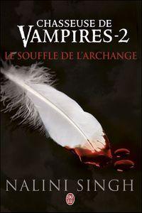 CHASSEUSE DE VAMPIRES Tome 2 : Le souffle de l'archange par Nalini Singh