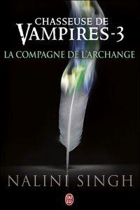 CHASSEUSE DE VAMPIRES Tome 3 : La compagne de l'archange par Nalini Singh