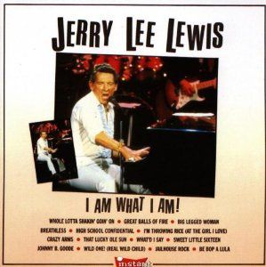 I am what I am (Jerry Lee Lewis)