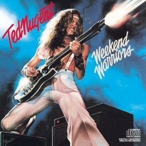 Weekend warriors (Ted Nugent)