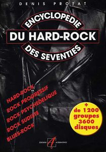 Encyclopédie du hard rock des seventies (Denis Protat)