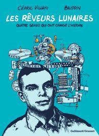 Les rêveurs lunaires de Cédric Villani et Baudoin chez Gallimard.